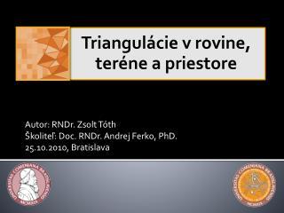 Autor: RNDr.  Zsolt  T óth Školiteľ: Doc. RNDr. Andrej Ferko, PhD. 25.10.2010, Bratislava