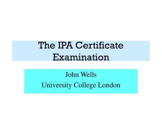 The IPA Certificate Examination