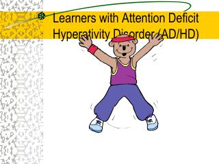 Learners with Attention Deficit Hyperativity Disorder (AD/HD)