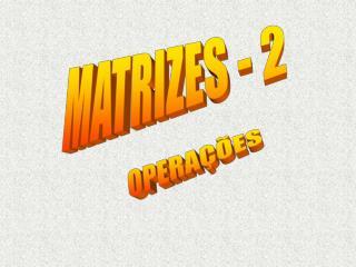 MATRIZES - 2