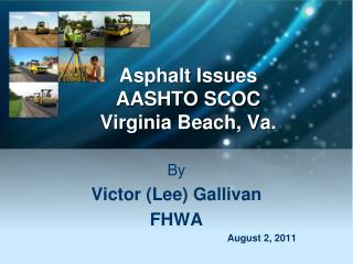 Asphalt Issues AASHTO SCOC Virginia Beach, Va.