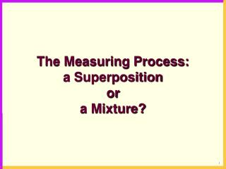 The Measuring Process: a Superposition  or  a Mixture?