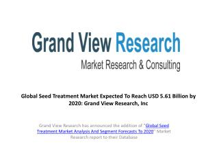 Seed Treatment Market Outlook to 2020:Grand View Research