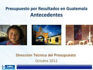 Presupuesto por Resultados en  Guatemala Antecedentes