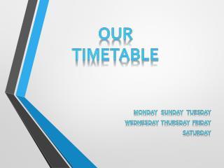 Monday    Sunday Tuesday Wednesday   thursday FridaY Saturday