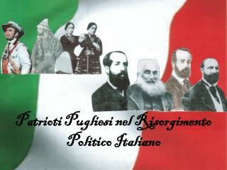 Patrioti Pugliesi nel Risorgimento Politico Italiano