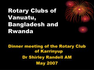 Rotary Clubs of Vanuatu, Bangladesh and Rwanda