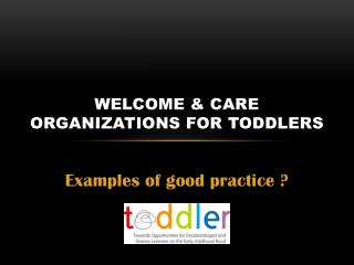 Welcome & care organizations for Toddlers