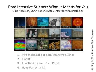 Two  stories  about data-intensive science Find It! Fuel It- With Your Own Data! Have Fun With It!