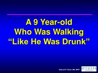A 9 Year-old  Who Was Walking  �Like He Was Drunk�