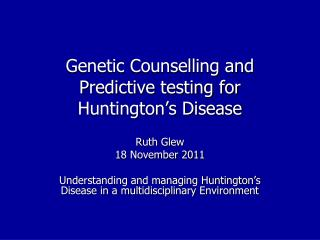 Genetic Counselling and Predictive testing for Huntington's Disease
