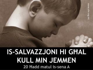 IS-SALVAZZJONI HI GĦAL KULL MIN JEMMEN 20 Ħadd matul is-sena A