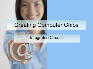 Creating Computer Chips