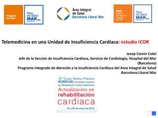 Telemedicina en una Unidad de Insuficiencia Cardiaca:  estudio iCOR Josep Comin Colet