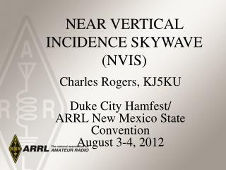 Charles Rogers, KJ5KU Duke City Hamfest/ ARRL New Mexico State Convention August 3-4, 2012