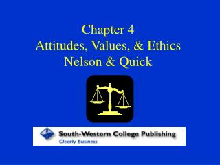 Chapter 4 Attitudes, Values,  Ethics Nelson  Quick