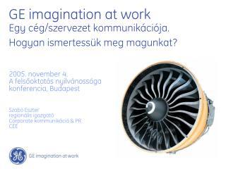 GE  imagination at work Egy cég/szervezet kommunikációja. Hogyanismertessük meg magunkat?
