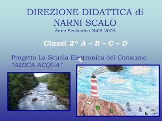 DIREZIONE DIDATTICA di NARNI SCALO Anno Scolastico 2008-2009 Classi 2^ A – B – C – D