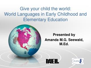 Give your child the world: World Languages in Early Childhood and Elementary Education