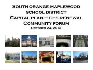 South orange  maplewood  school district Capital plan –  chs  renewal Community forum