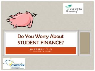 Do You Worry About STUDENT FINANCE?