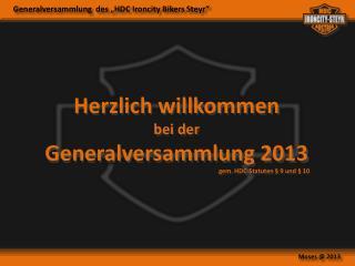 Herzlich willkommen bei der Generalversammlung 2013 gem. HDC-Statuten §  9 und § 10