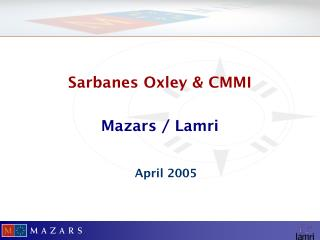 Sarbanes Oxley & CMMI Mazars / Lamri April 2005
