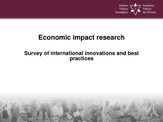 Economic impact  r esearch Survey of international  i nnovations and best  p ractices