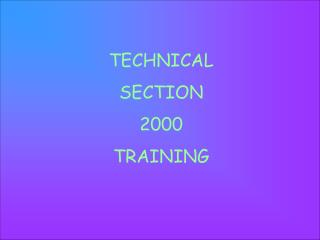 TECHNICAL SECTION 2000 TRAINING
