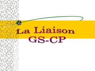 La Liaison  GS-CP