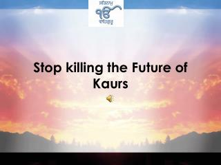 Stop killing the Future of Kaurs