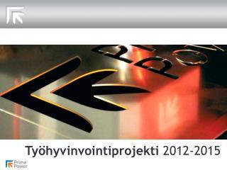 Ty�hyvinvointiprojekti  2012-2015