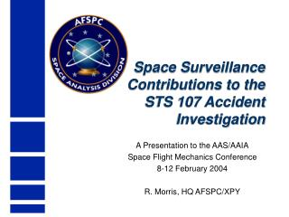 Space Surveillance  Contributions to the  STS 107 Accident  Investigation