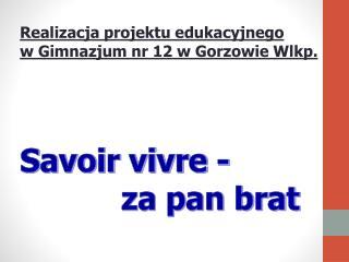 Realizacja projektu edukacyjnego  w Gimnazjum nr 12 w Gorzowie Wlkp.