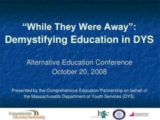 �While They Were Away�:  Demystifying Education in DYS Alternative Education Conference