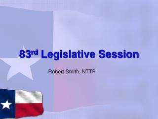 83 rd  Legislative Session