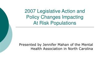 2007 Legislative Action and  Policy Changes Impacting  At Risk Populations