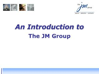 An Introduction to The JM Group