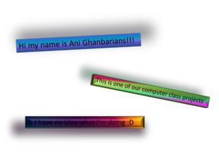 Hi my name is  Ani Ghanbarians !!!