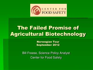 The Failed Promise of Agricultural Biotechnology Norwegian Tour September 2012