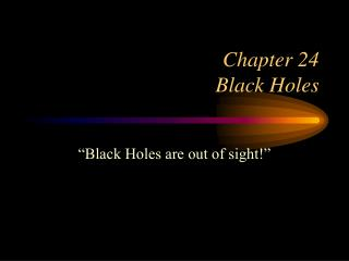Chapter 24 : Black Holes