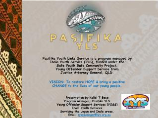 Pasifika  Youth Links Service is a program managed by