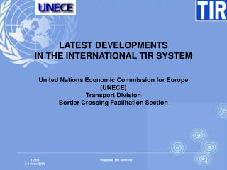 LATEST DEVELOPMENTS IN THE INTERNATIONAL TIR SYSTEM United Nations Economic Commission for Europe