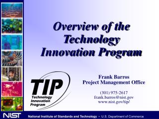 Frank Barros Project Management Office (301) 975-2617 frank.barros@nist nist/tip/