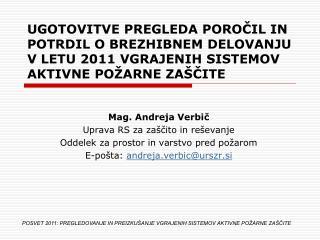 Mag.  Andreja Verbič Uprava RS za zaščito in reševanje Oddelek za prostor in varstvo pred požarom
