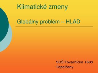 Klimatické zmeny Globálny problém – HLAD
