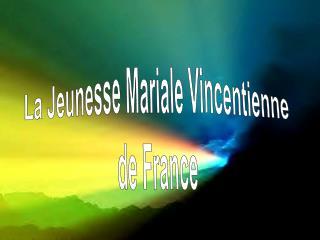 La Jeunesse Mariale  Vincentienne de France