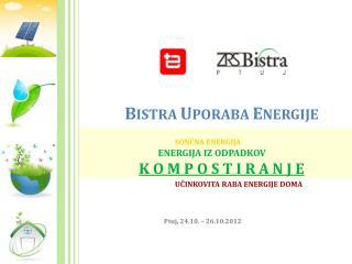 B ISTRA U PORABA  E NERGIJE SONČNA  ENERGIJA  ENERGIJA  IZ  ODPADKOV K O M P O S T I R A N J E
