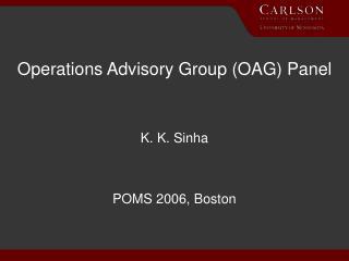 Operations Advisory Group (OAG) Panel K. K. Sinha POMS 2006, Boston
