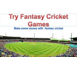Try fantasy cricket games